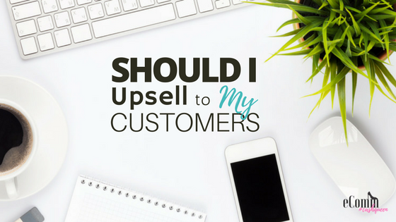 Should I Upsell to My Customers?