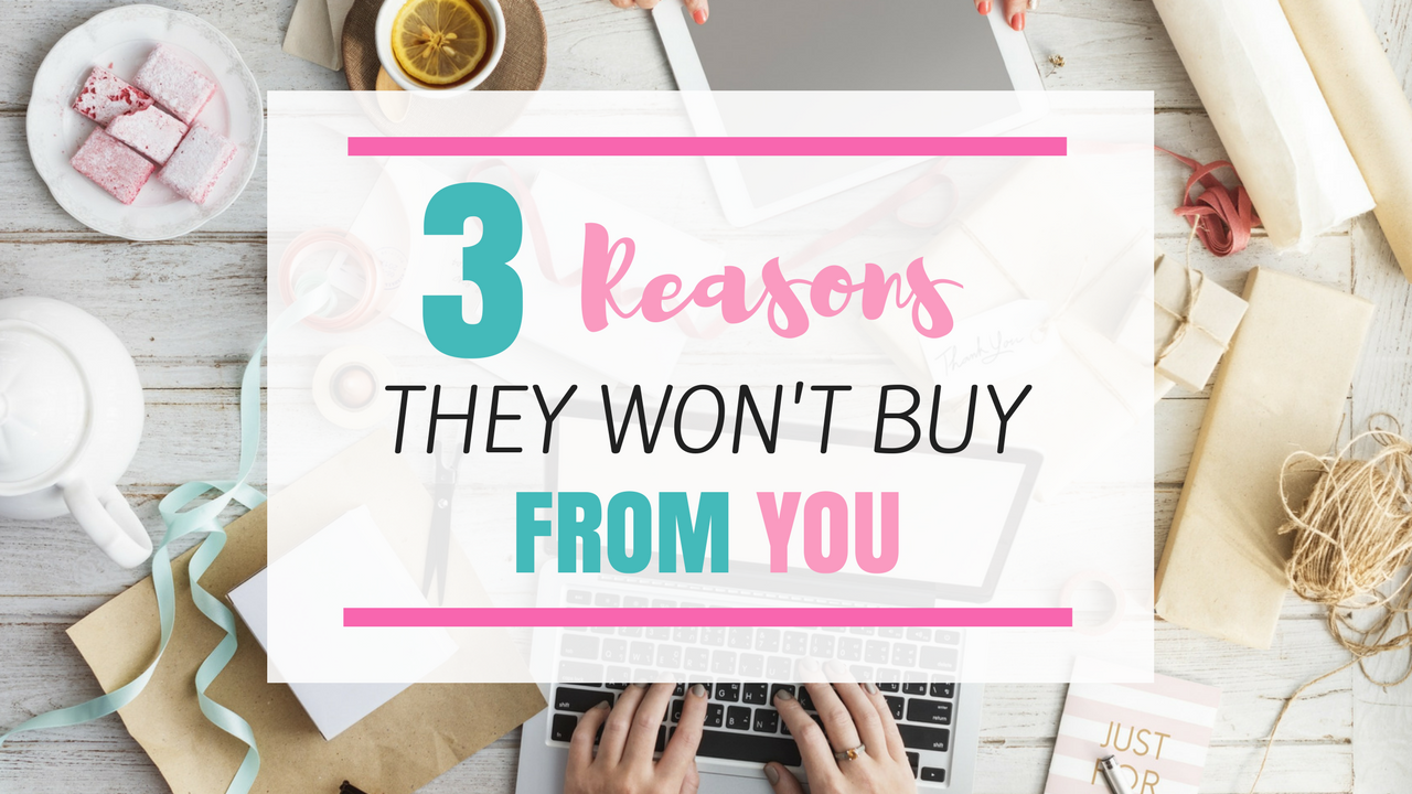 3 Reasons They Won't Buy From You – How To Close A Sale
