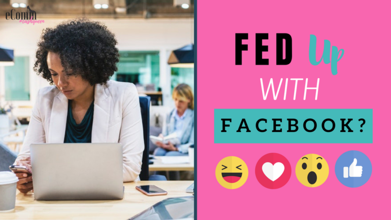 Fed Up with Facebook? Here is what you can do!
