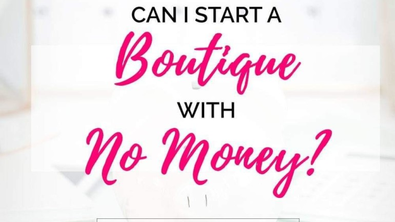 Can I Start an Online Boutique with No Money?