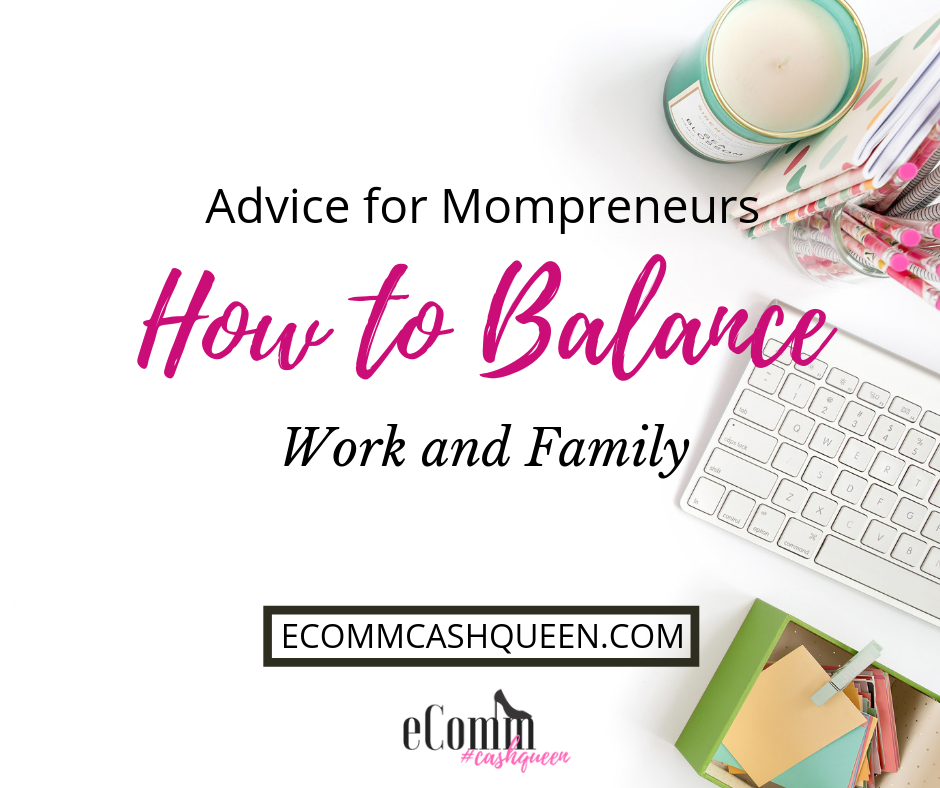 Advice for Mompreneurs: How to Balance Work and Family