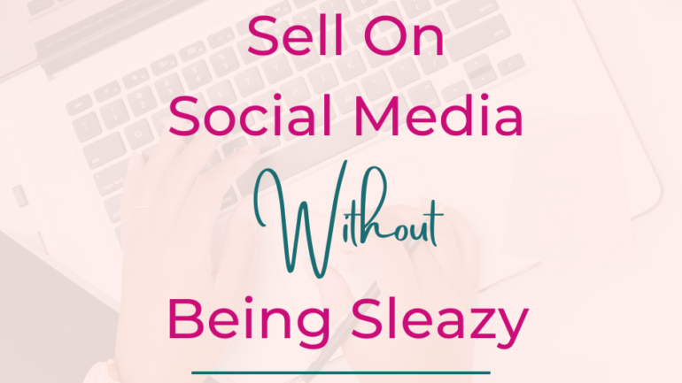 How To Sell On Social Media Without Being Sleazy