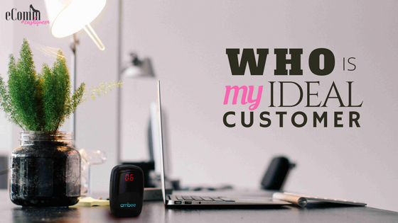 identify your ideal customer.