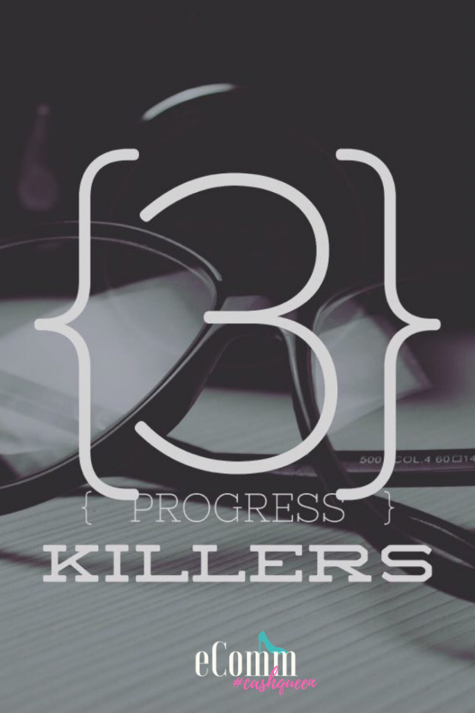 3 Progress Killers that Sabotage Your Success & Productivity