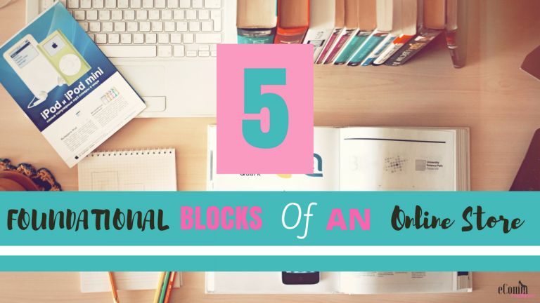 5 Foundational Blocks of an Online Store - Don't Start an E-commerce Business Until You Read This
