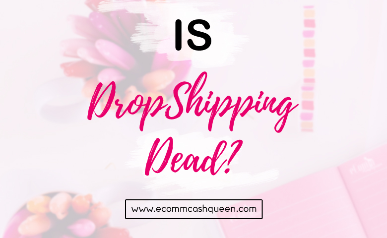 Dropshipping Business, is it Dead? Ship Products without having anything in your hands!